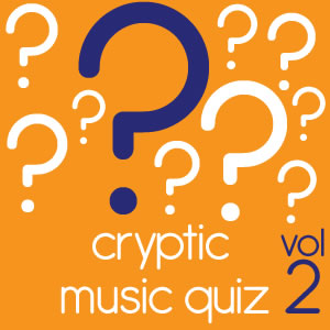 Cryptic Music Quiz 2
